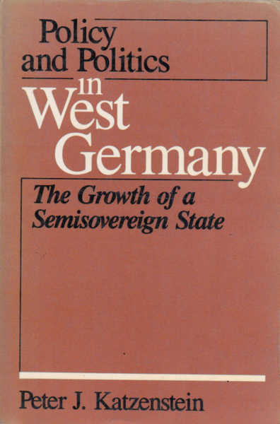 Policy and Politics in West Germany: The Growth of the Sovereign State