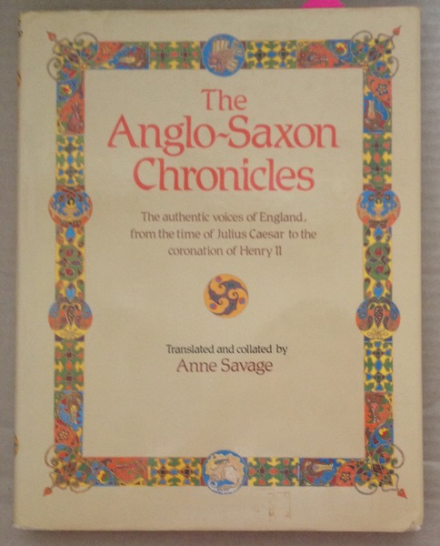 The Anglo-Saxon Chronicles: The Authentic Voices of England, from the Time of Julius Caesar to the Coronation of Henry II
