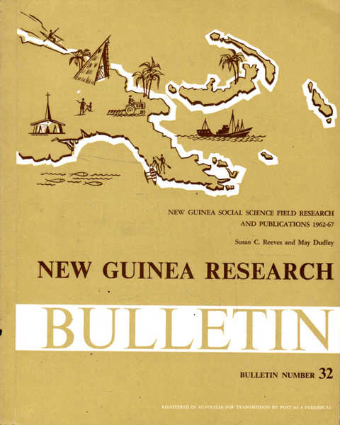 New Guinea Research Bulletin: Bulletin Number 32; New Guinea Social Science Field Research and Publications 1962-67
