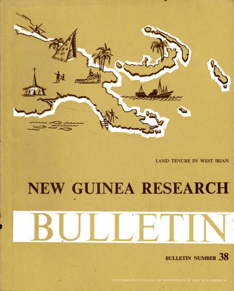 New Guinea Research Bulletin: Bulletin Number 38; Land Tenure in West Irian