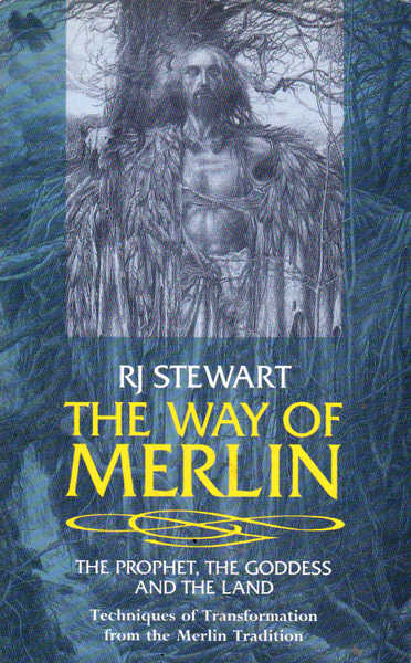 The Way of Merlin: The Prophet, The Goddess and The Land Techniques of Transformation from the Merlin Tradition