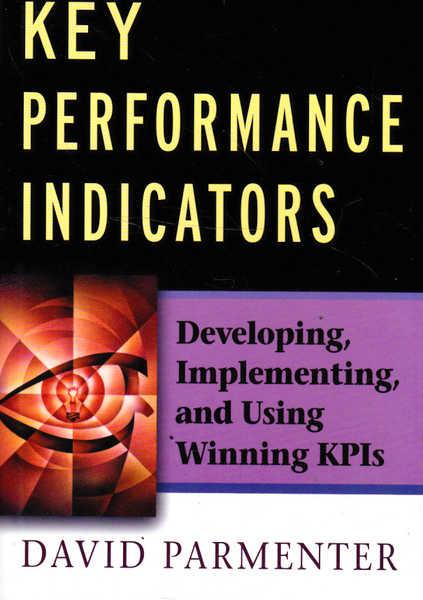 Key Performance Indicators: Developing, Implementing,and Using Winning KPIs