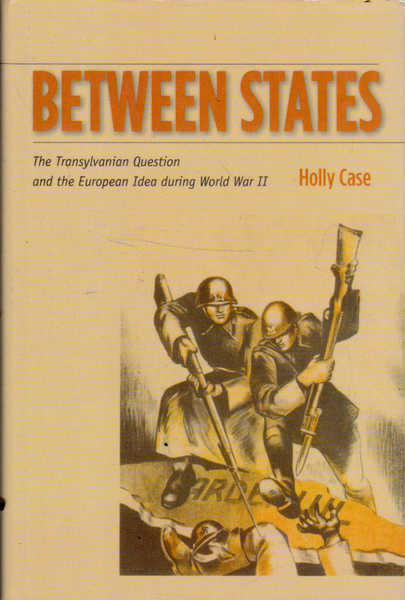 Between States: The Transylvanian Question and the European Idea during World War II