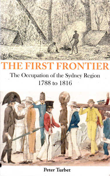 The First Frontier: The Occupation of the Sydney Region 1788 to 1816