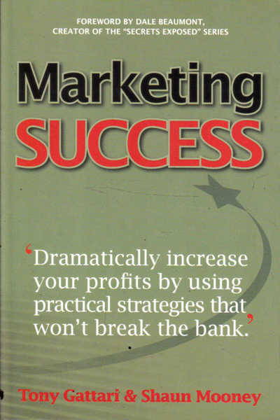 Marketing Success: Dramaticalyl Increase Your Profits By Using Practical Strategies That Won