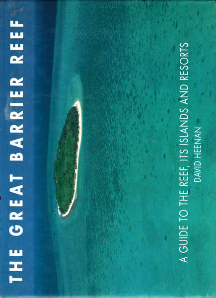 The Great Barrier Reef: A Guide to the Reef, its Islands, and Resorts