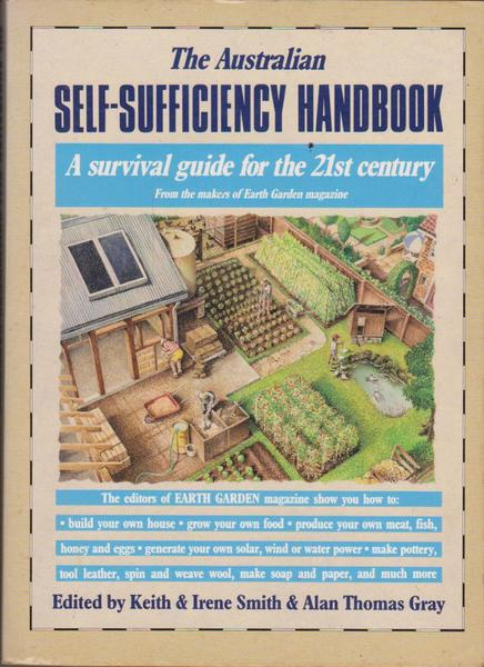 The Australian Self Sufficiency Handbook: A Survival Guide For The 21st Century, From The Makers Of Earth Garden Magazine