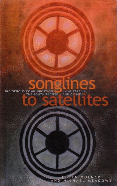 Songlines To Satellites: Indigenous Communication in Australia, the South Pacific And Canada