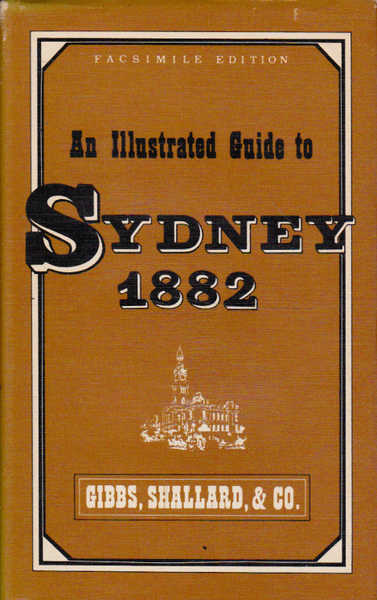 An Illustrated Guide to Sydney 1882 and Its Suburbs and to Favourite Places of Resort