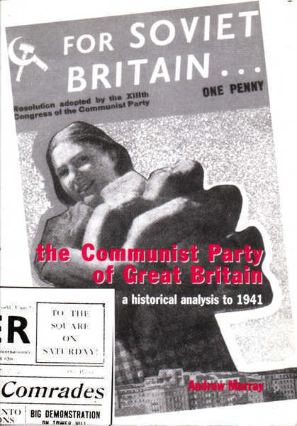 The Communist Party of Great Britain: a Historical Analysis to 1941