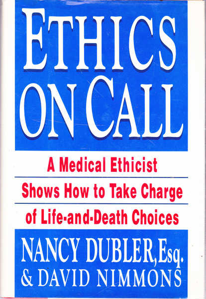 Ethics On Call: A Medical Ethicist Shows How to Take Charge of Life-and-Death Choices