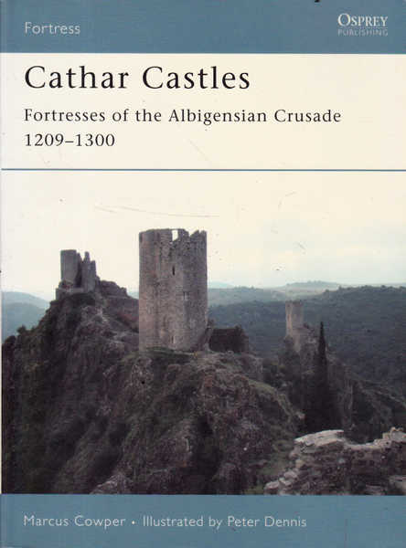 Cathar Castles: Fortresses of the Albigensian Crusade; 1209-1300