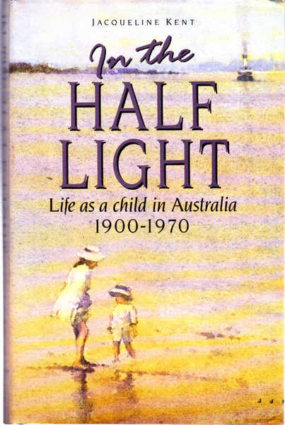 In the Half Light: Life as a Child in Australia 1900-1970