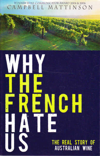 Why The French Hate Us: The Real Story of Australian Wine