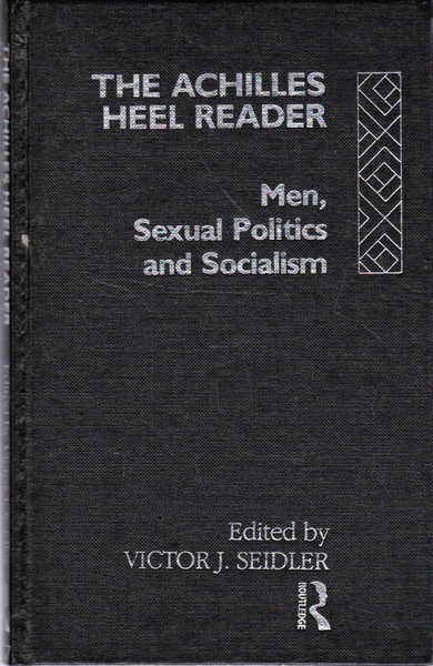 The Achilles Heel Reader: Men, Sexual Politics and Socialism (Male Orders Series)
