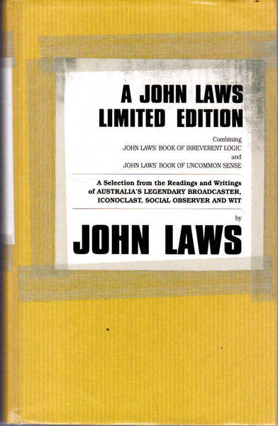 A John Laws Limited Edition: Combining John Laws Book of Irreverent Logic and John Laws Book of Uncommon Sense; A Solution from the Readings and Writings of Australia's Legendary Broadcaster, Iconoclast, Social Observer and Wit