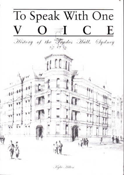 To Speak With One Voice: History of the Trades Hall, Sydney