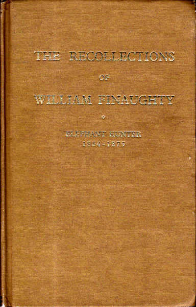 The Recollections of William Finaughy: Elephant Hunter 1864-1875