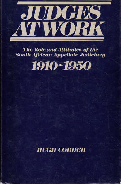 Judges at Work: the Role and Attitudes of the South African Appellate Judiciary, 1910-1950