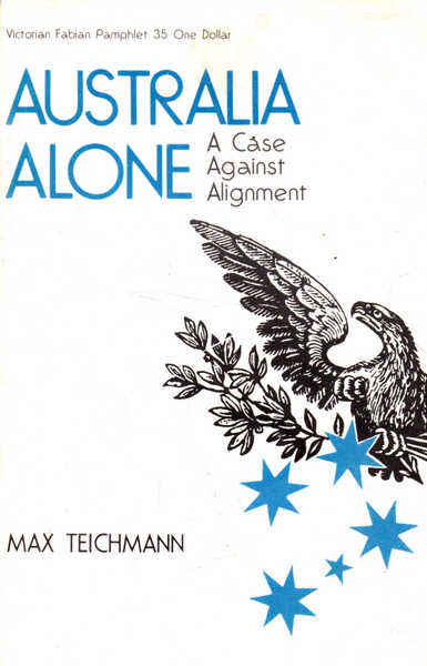 Australia Alone: A Case Against Alignment; Victorian Fabian Pamphlet Number 35