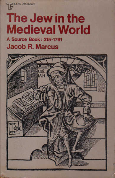 The Jew in the Medieval World: A Source Book 315-1791