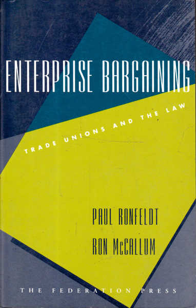 Enterprise Bargaining: Trade Unions and the Law