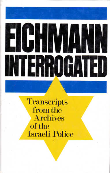 Eichmann Interrogated; Transcripts from the Israeli Police
