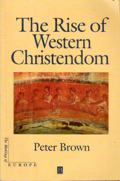 The Rise of Western Christendom: Triumph and Diversity AD 200 - 1000
