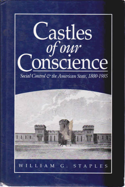 Castles of Our Conscience: Social Control & the American State, 1800-1985