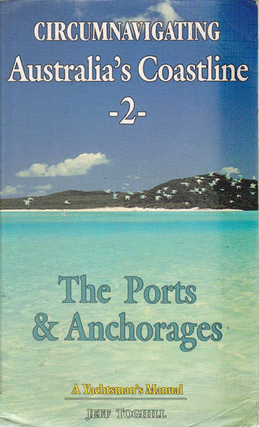 Circumnavigating Australia's Coastine -2-: The Ports and Anchorages; A Yatchsman's Manual