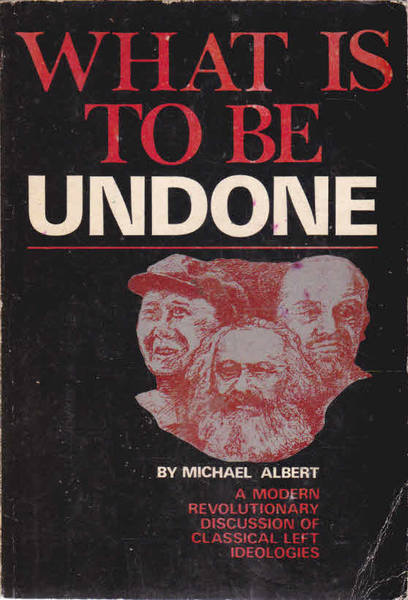 What is to be Undone: a Modern Revolutionary Discussion of Classical Left Ideologies