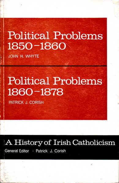 A History of Irish Catholicism: Political Problems 1850-1860; Political Problems 1860-1878