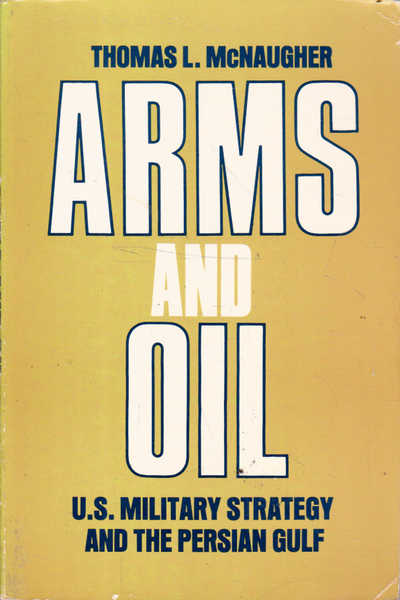 Arms and Oil: U. S. Military Strategy and the Gulf War
