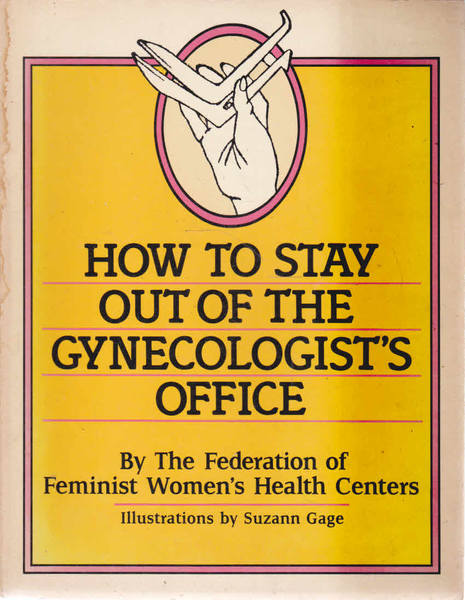 How To Stay Out of The Gynecologist's Office: By the Federation of Feminist Women's Health Centers
