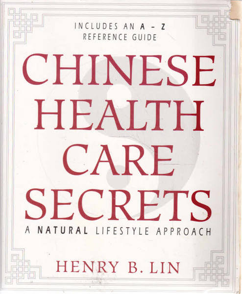 Chinese Health Care Secrets: A Natural Lifetyle Approach; Includes an A-Z Reference Guide