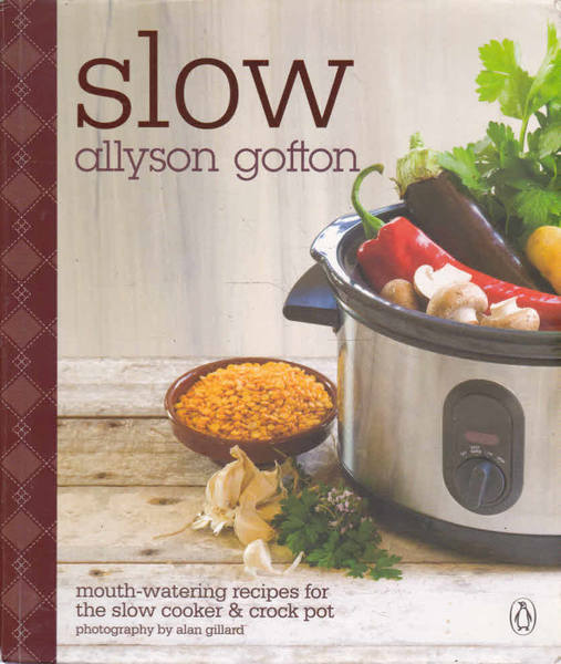 Slow: Mouth-Watering Recipes for the Slow Cooker & Crock Pot