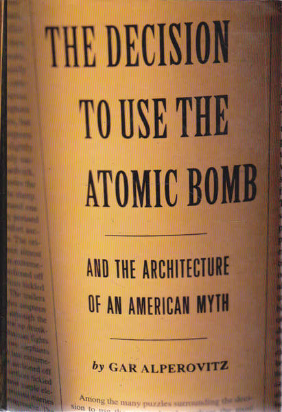The Decision to Use the Atomic Bomb: And the Architecture of the American Myth