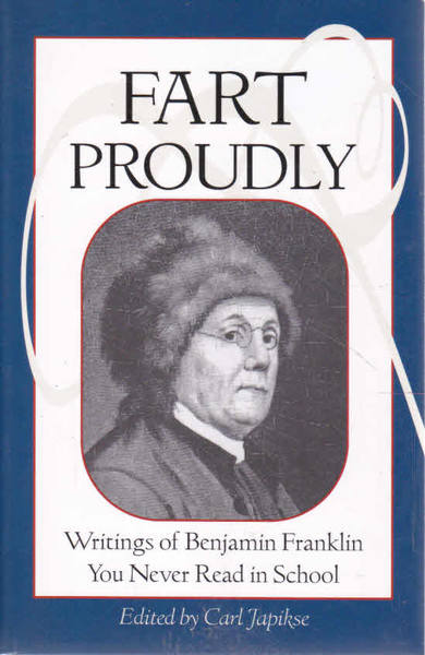 Fart Proudly: Writings of Benjamin Franklin