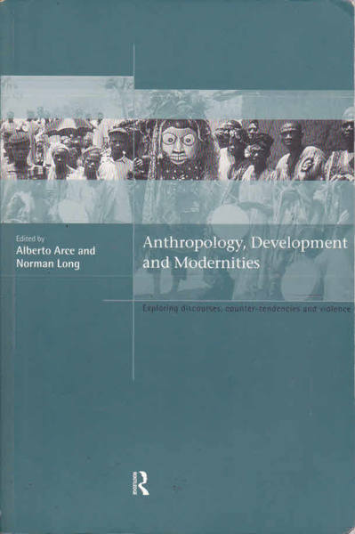 Anthropology, Development and Modernities : Exploring Discourses, Counter-Tendencies and Violence
