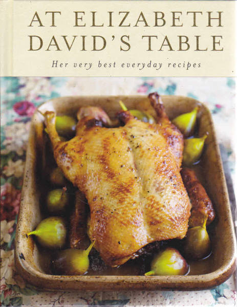 At Elizabeth David's Table: Her Very Best Recipes