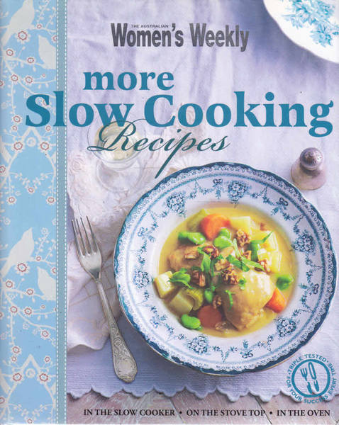 More Slow Cooking Recipes: The Australian Women's Weekly
