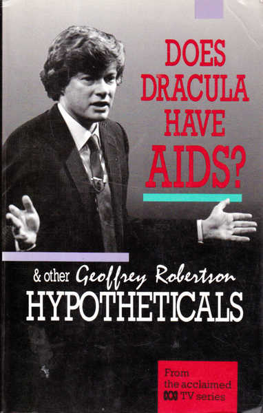 Does Dracula Have Aids?: And Other Geoffrey Robertson Hypotheticals