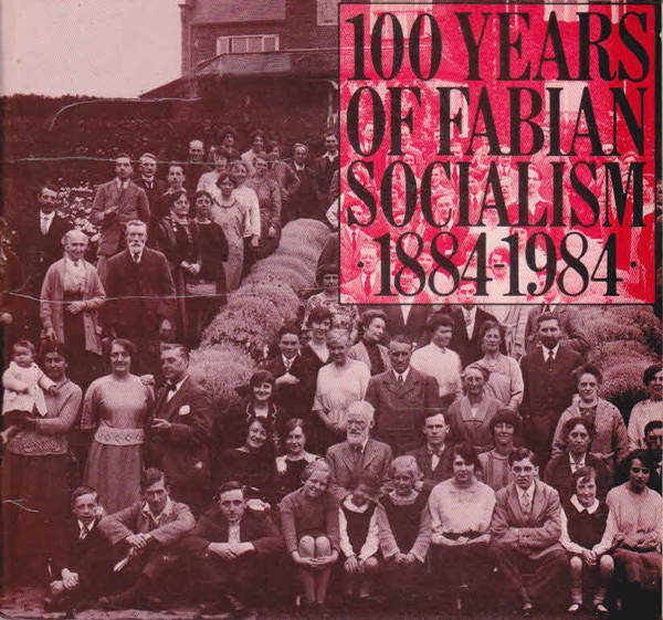 100 Years of Fabian Socialism: 1884-1984