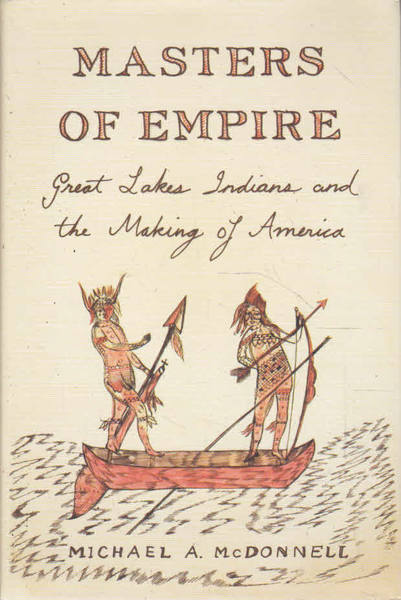 Masters of Empires: Great Lakes Indians and The Making of America