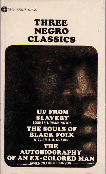 Three Negro Classics: Up from Slavery; the Souls of Black Folk; and the Autobiography of an ex-Coloured Man