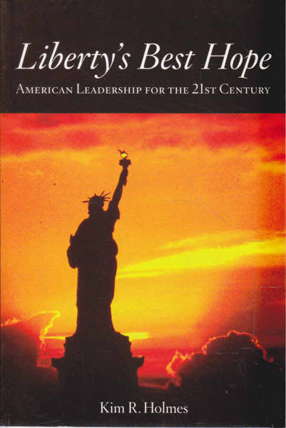 Liberty's Best Hope: American Leadership for the 21st Century