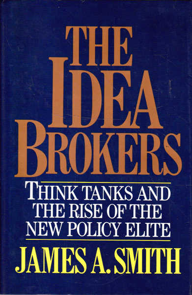 The Idea Brokers: Think Tanks and the Rise of the New Policy Elite