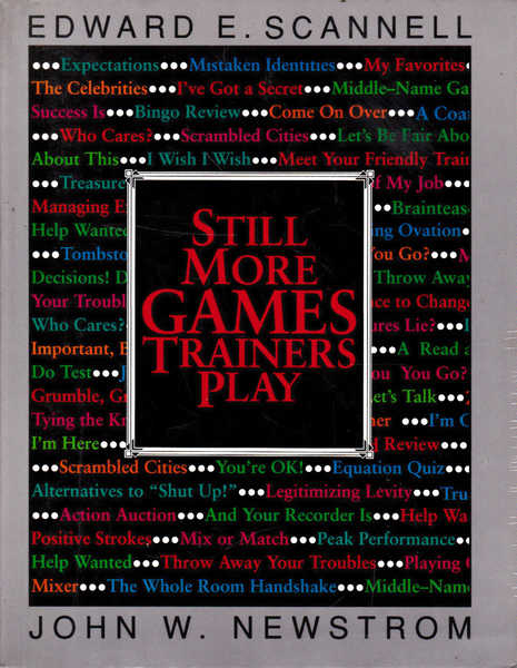 Still More Games Trainers Play: Experiential Learning Exercises