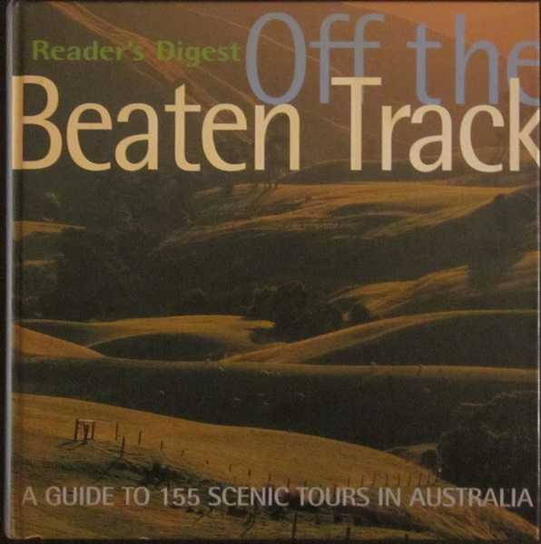 Reader's Digest: Off the Beaten Track; A Guide to 155 Scenic Tours in Australia