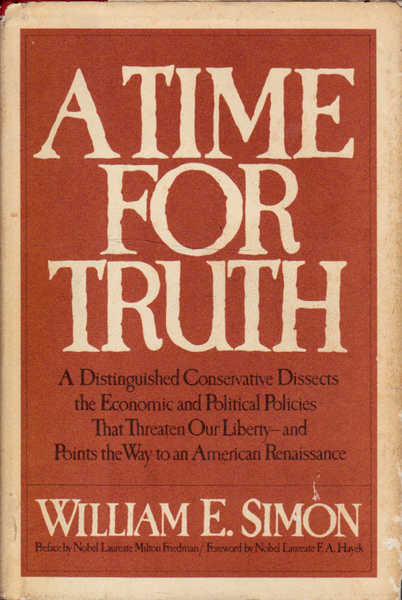 A Time for Truth: a Distinguished Conservative Dissects the Economic and Political Policies That Threaten Our Liberty - and Points the Way to an American Renaissance